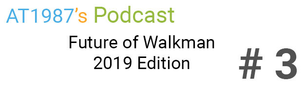 at1987s-podcast-ep-3-future-of-walkman-2019-edition